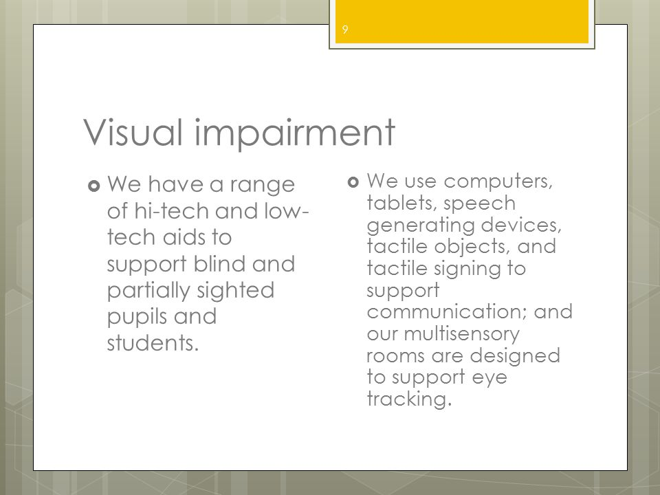 Visual impairment We have a range of hi-tech and low-tech aids to support blind and partially sighted pupils and students.