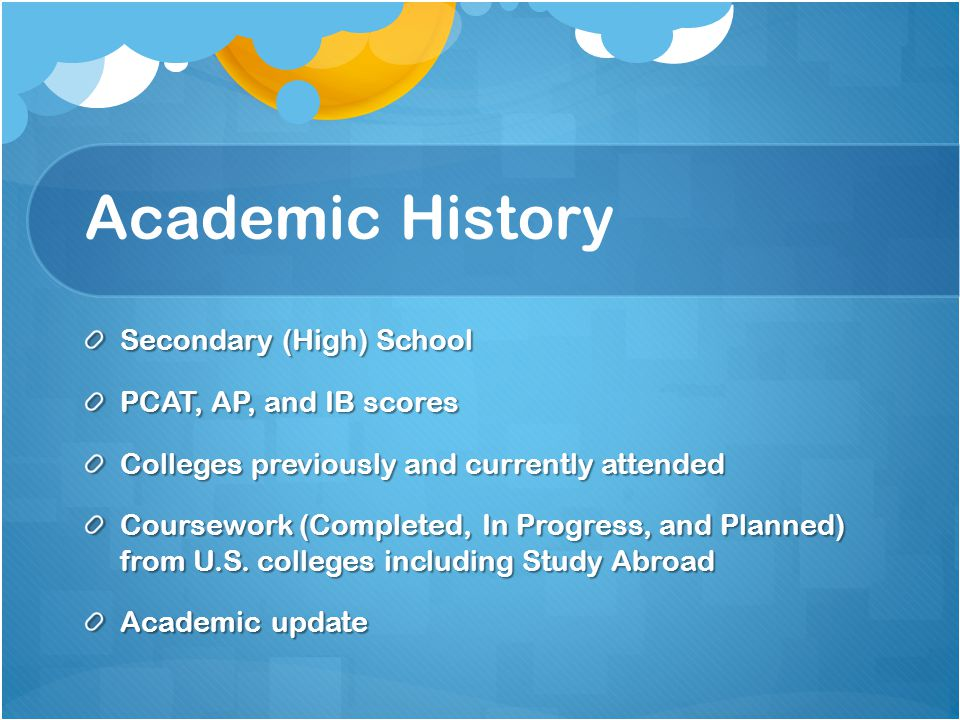 Academic History Secondary (High) School PCAT, AP, and IB scores