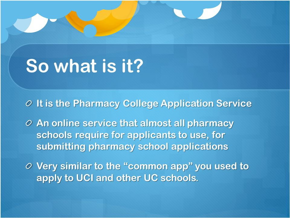 So what is it It is the Pharmacy College Application Service