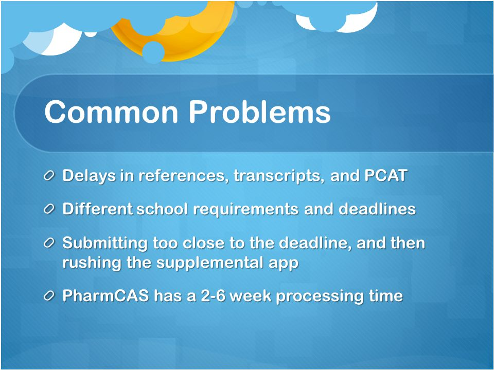 Common Problems Delays in references, transcripts, and PCAT