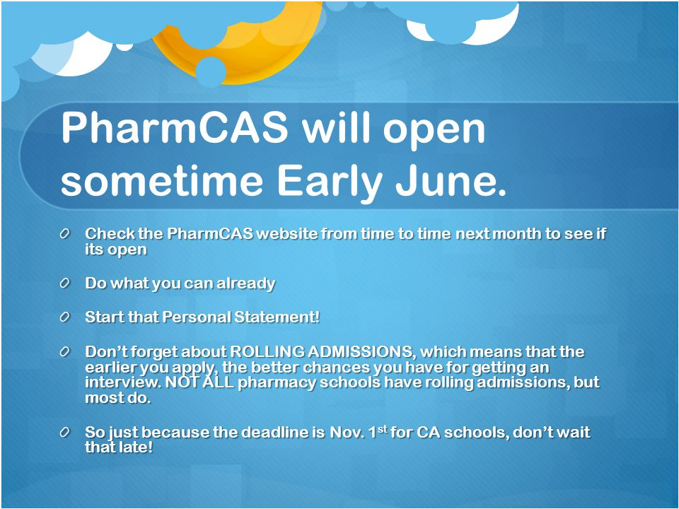 PharmCAS will open sometime Early June.