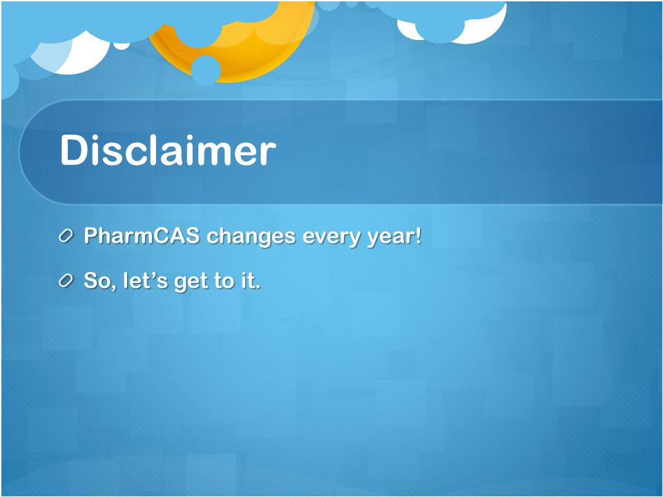 Disclaimer PharmCAS changes every year! So, let's get to it.