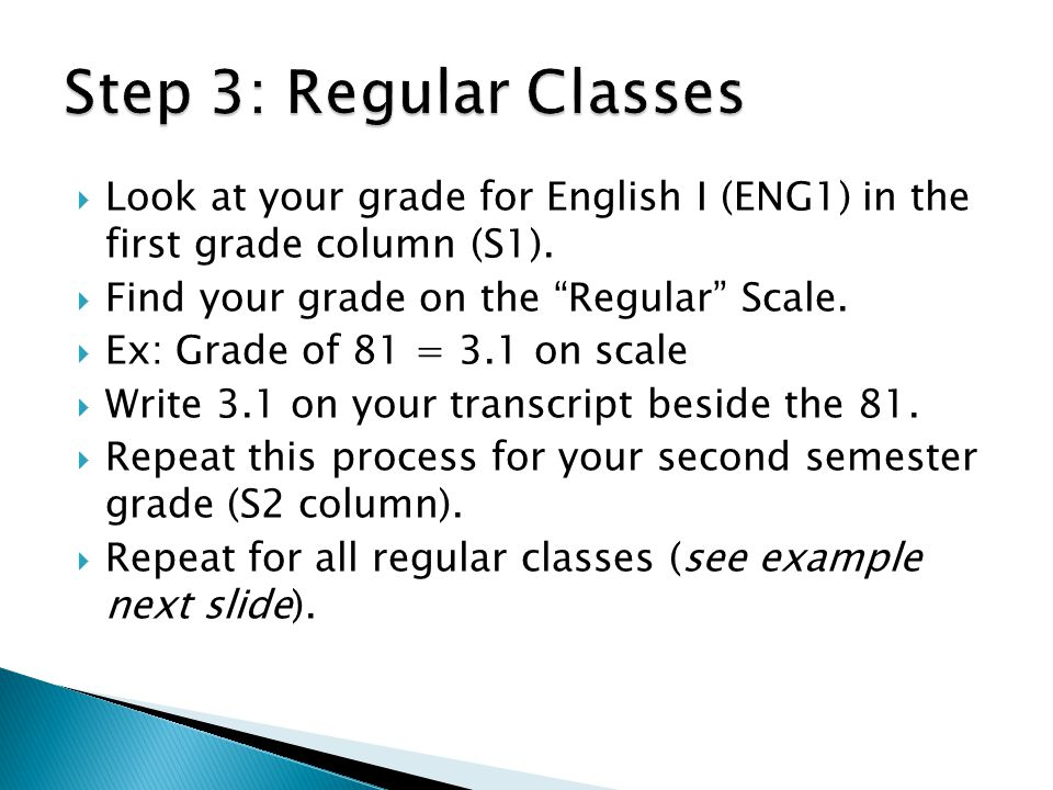 Step 3: Regular Classes Look at your grade for English I (ENG1) in the first grade column (S1). Find your grade on the Regular Scale.