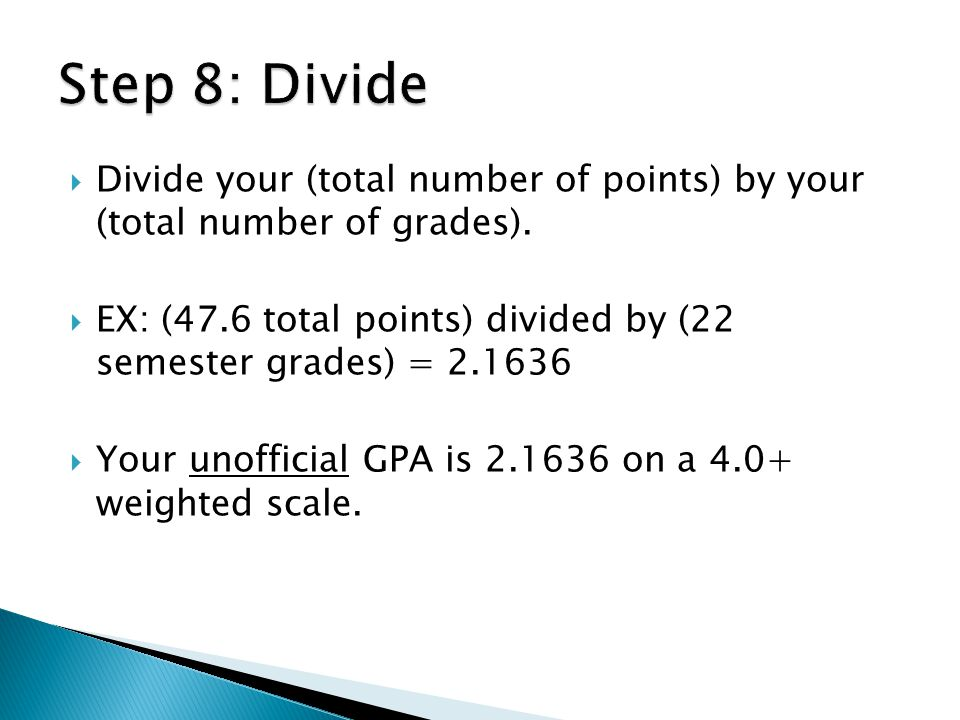 Step 8: Divide Divide your (total number of points) by your (total number of grades).