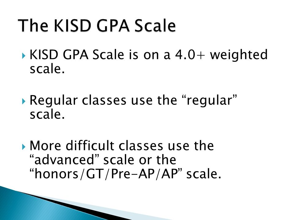 The KISD GPA Scale KISD GPA Scale is on a 4.0+ weighted scale.