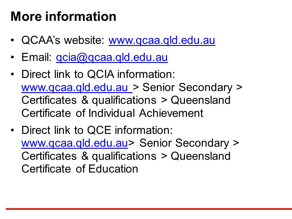 More information QCAA's website: www.qcaa.qld.edu.au