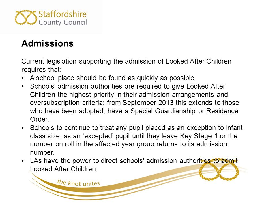 Admissions Current legislation supporting the admission of Looked After Children requires that: