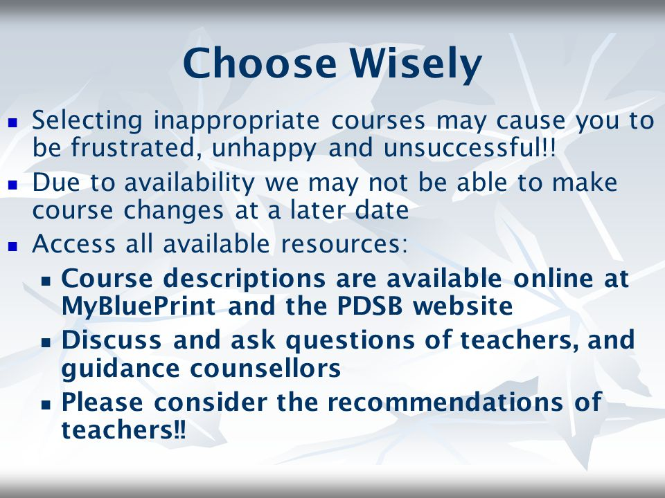 Choose Wisely Selecting inappropriate courses may cause you to be frustrated, unhappy and unsuccessful!!