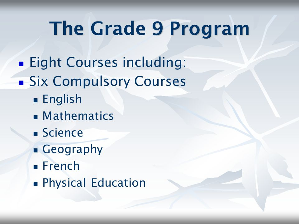 The Grade 9 Program Eight Courses including: Six Compulsory Courses