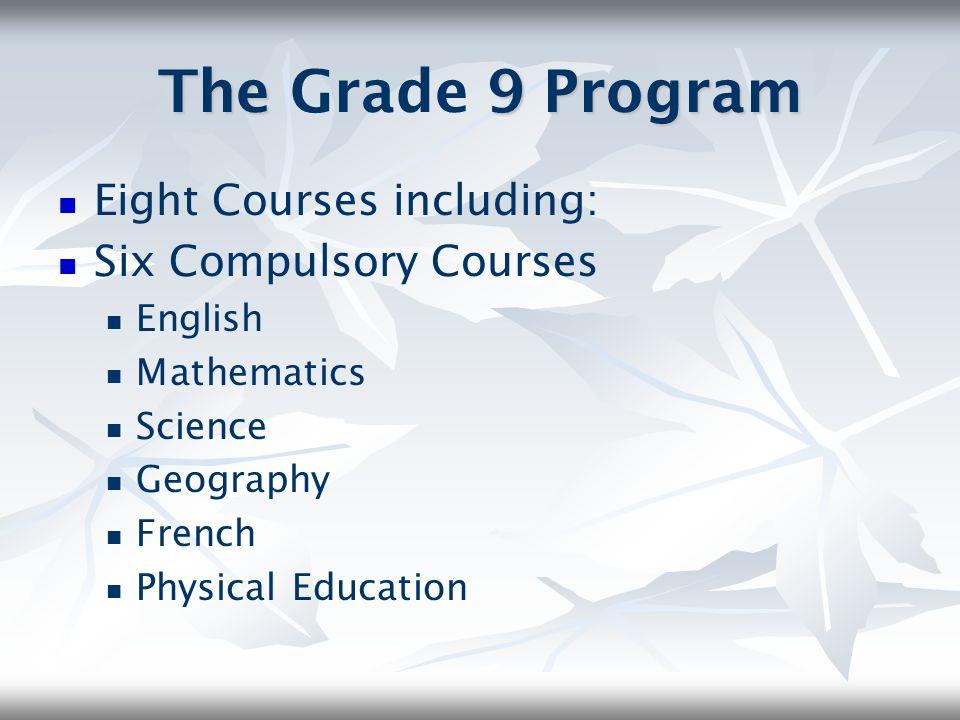 The Grade 9 Program Eight Courses including: Six Compulsory Courses