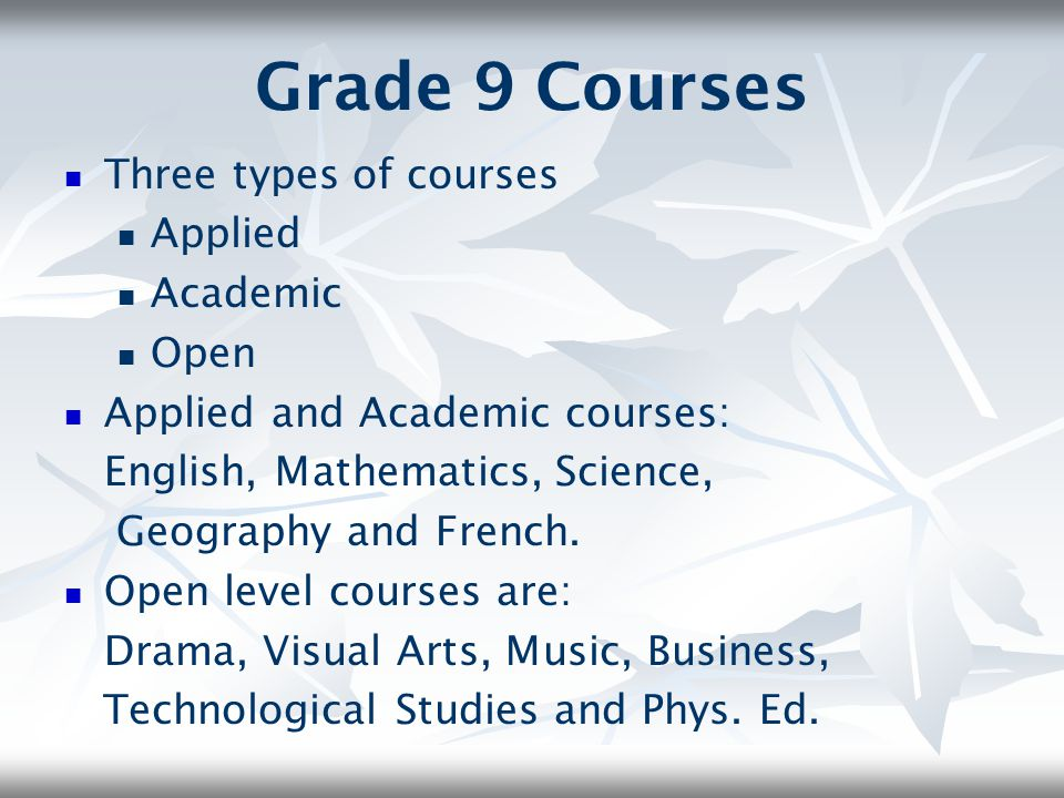 Grade 9 Courses Three types of courses Applied Academic Open
