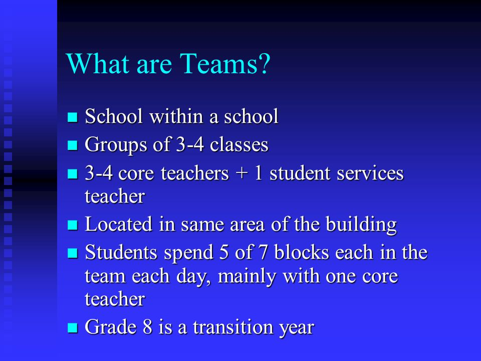What are Teams School within a school Groups of 3-4 classes