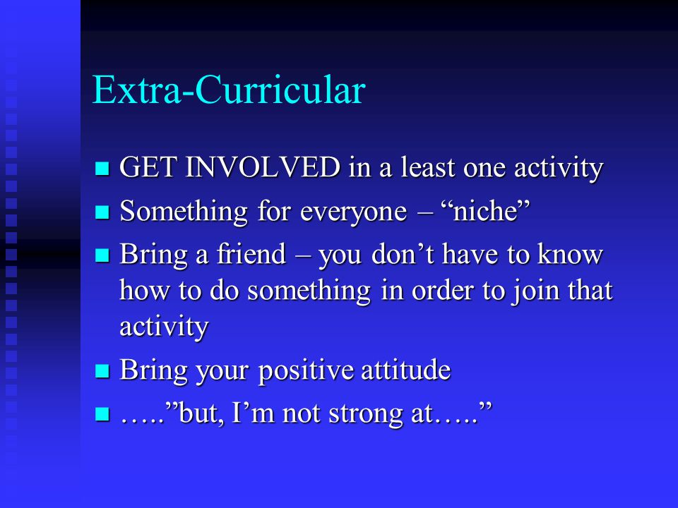 Extra-Curricular GET INVOLVED in a least one activity