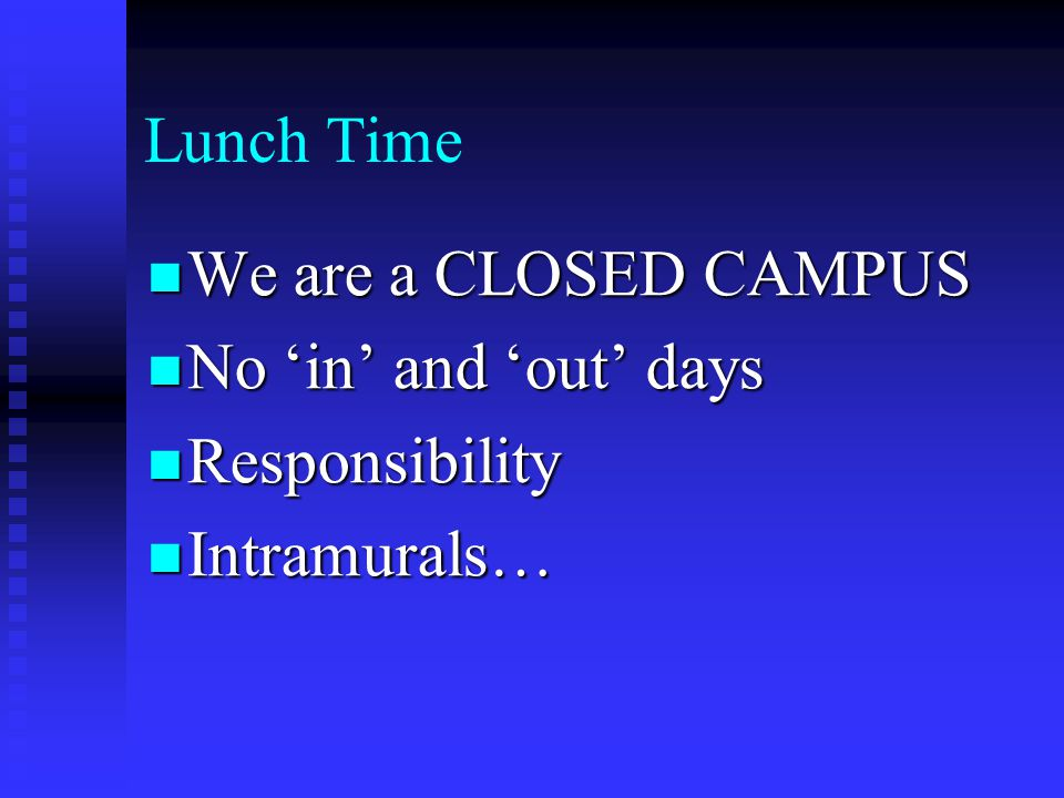 Lunch Time We are a CLOSED CAMPUS No 'in' and 'out' days Responsibility Intramurals…