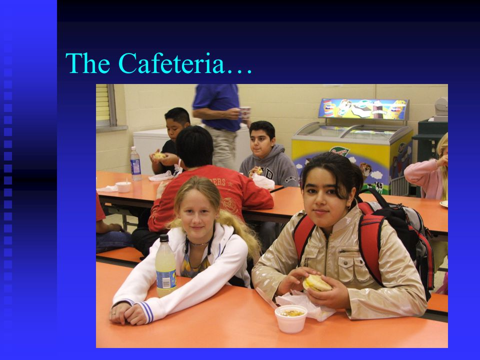 The Cafeteria…