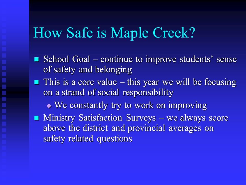 How Safe is Maple Creek School Goal – continue to improve students' sense of safety and belonging.