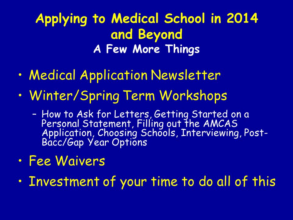 Applying to Medical School in 2014 and Beyond A Few More Things