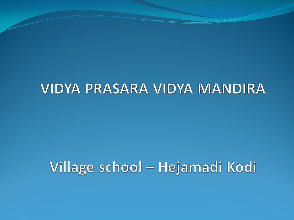 VIDYA PRASARA VIDYA MANDIRA Village school – Hejamadi Kodi