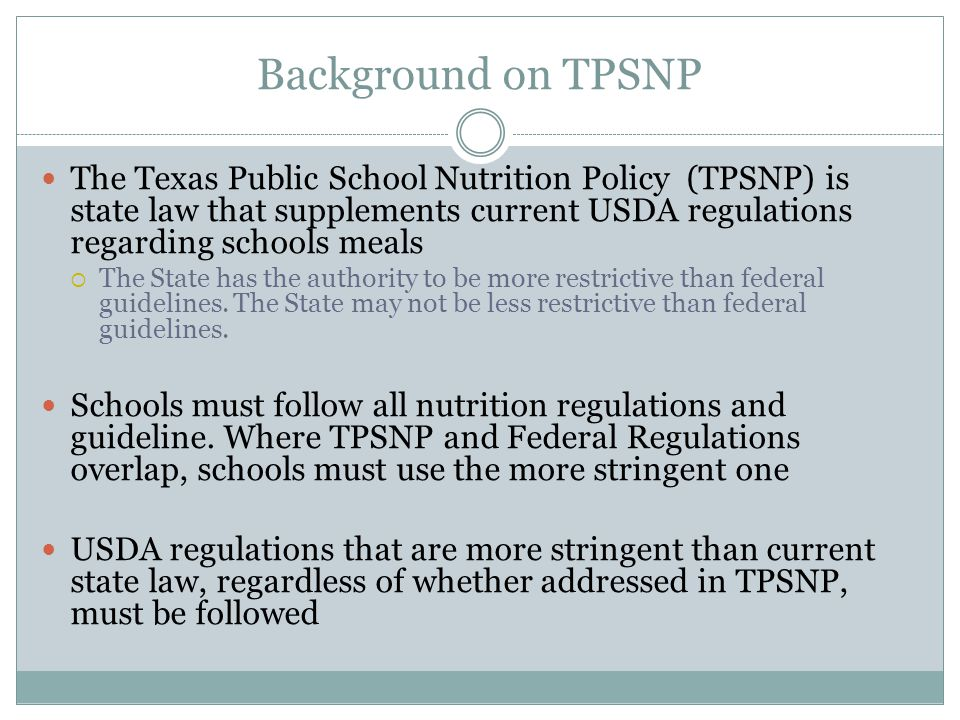 Background on TPSNP The Texas Public School Nutrition Policy (TPSNP) is state law that supplements current USDA regulations regarding schools meals.