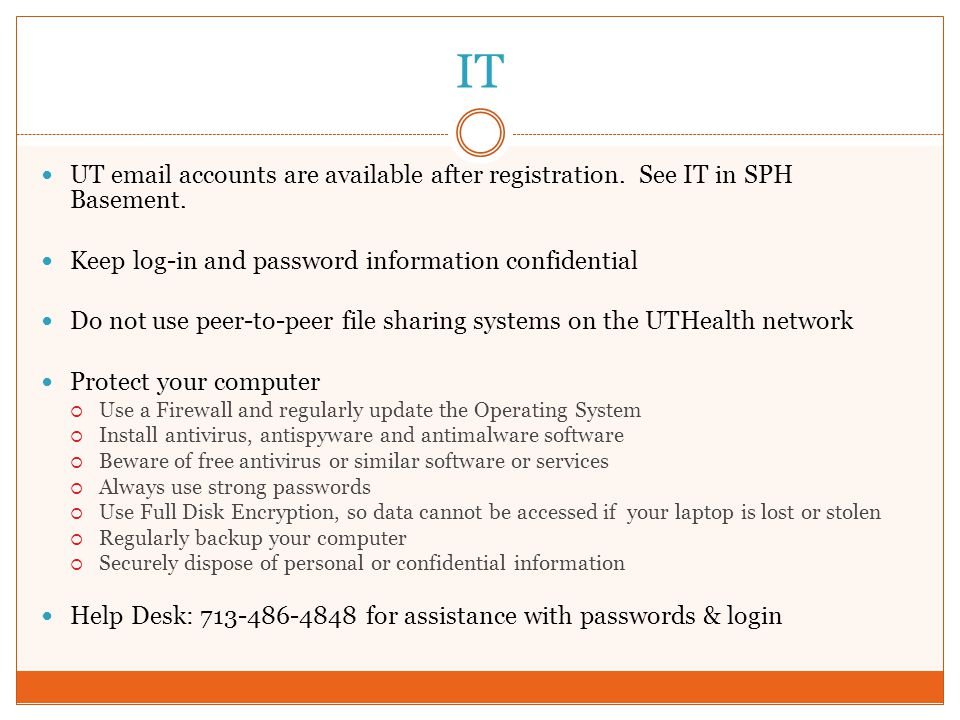IT UT email accounts are available after registration. See IT in SPH Basement. Keep log-in and password information confidential.