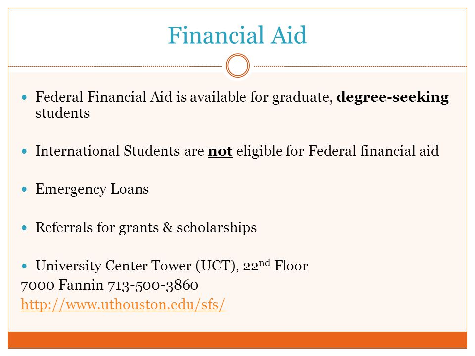 Financial Aid Federal Financial Aid is available for graduate, degree-seeking students.