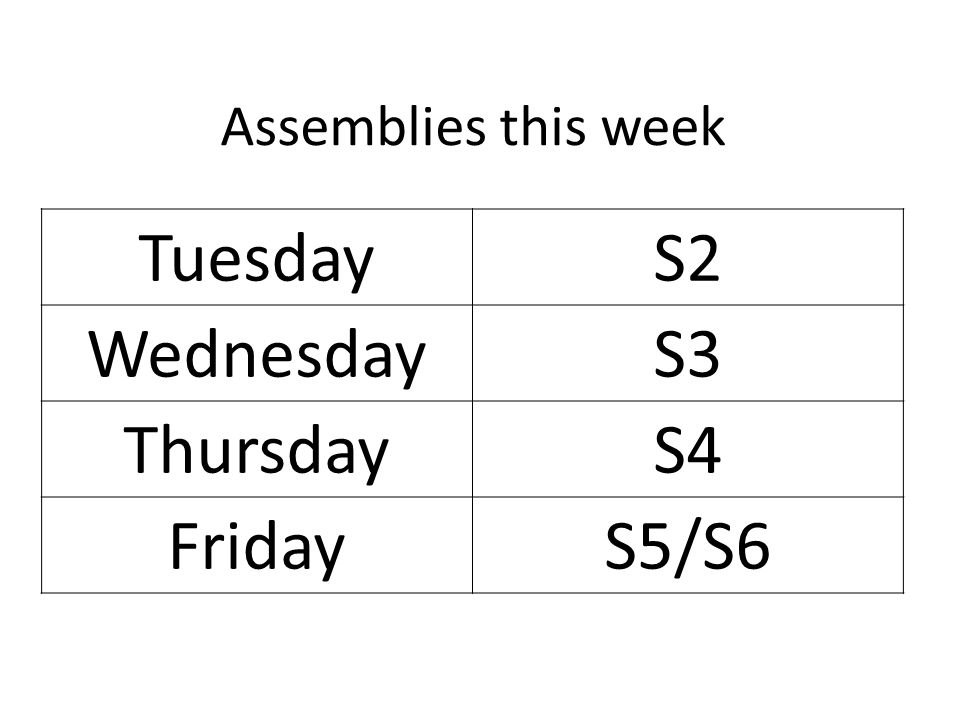 Assemblies this week Tuesday S2 Wednesday S3 Thursday S4 Friday S5/S6