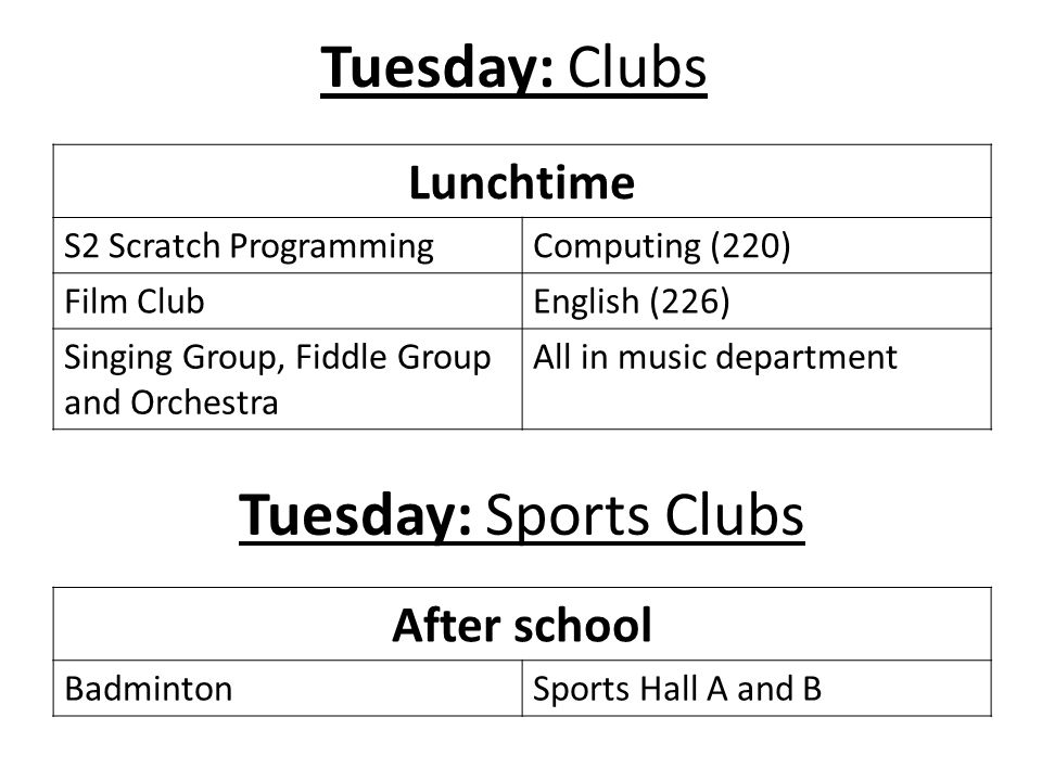 Tuesday: Clubs Tuesday: Sports Clubs Lunchtime After school