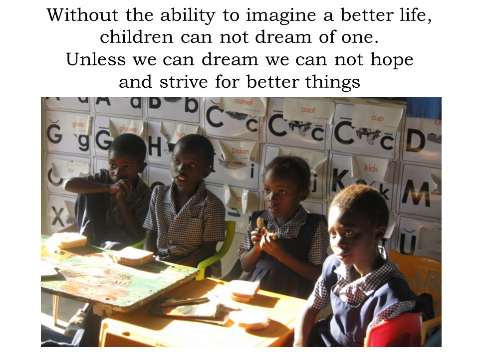 Without the ability to imagine a better life,