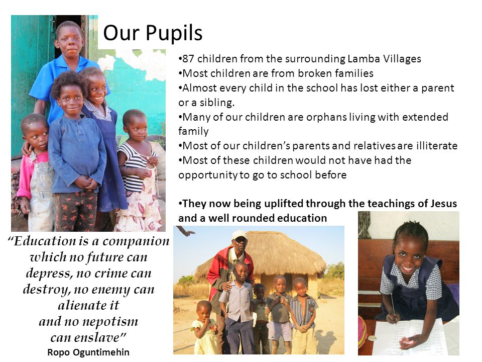 Our Pupils 87 children from the surrounding Lamba Villages. Most children are from broken families.