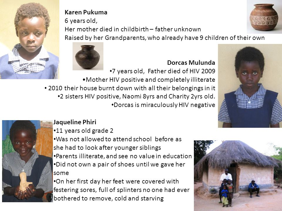Karen Pukuma 6 years old, Her mother died in childbirth – father unknown. Raised by her Grandparents, who already have 9 children of their own.
