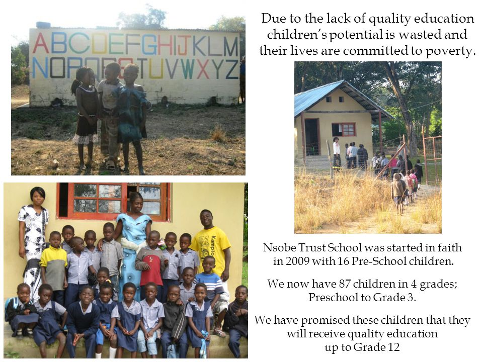 Due to the lack of quality education children's potential is wasted and their lives are committed to poverty.