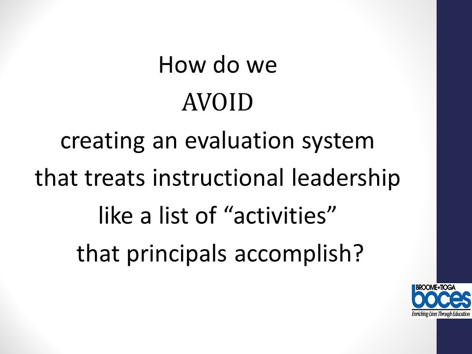 How do we AVOID creating an evaluation system that treats instructional leadership like a list of activities that principals accomplish