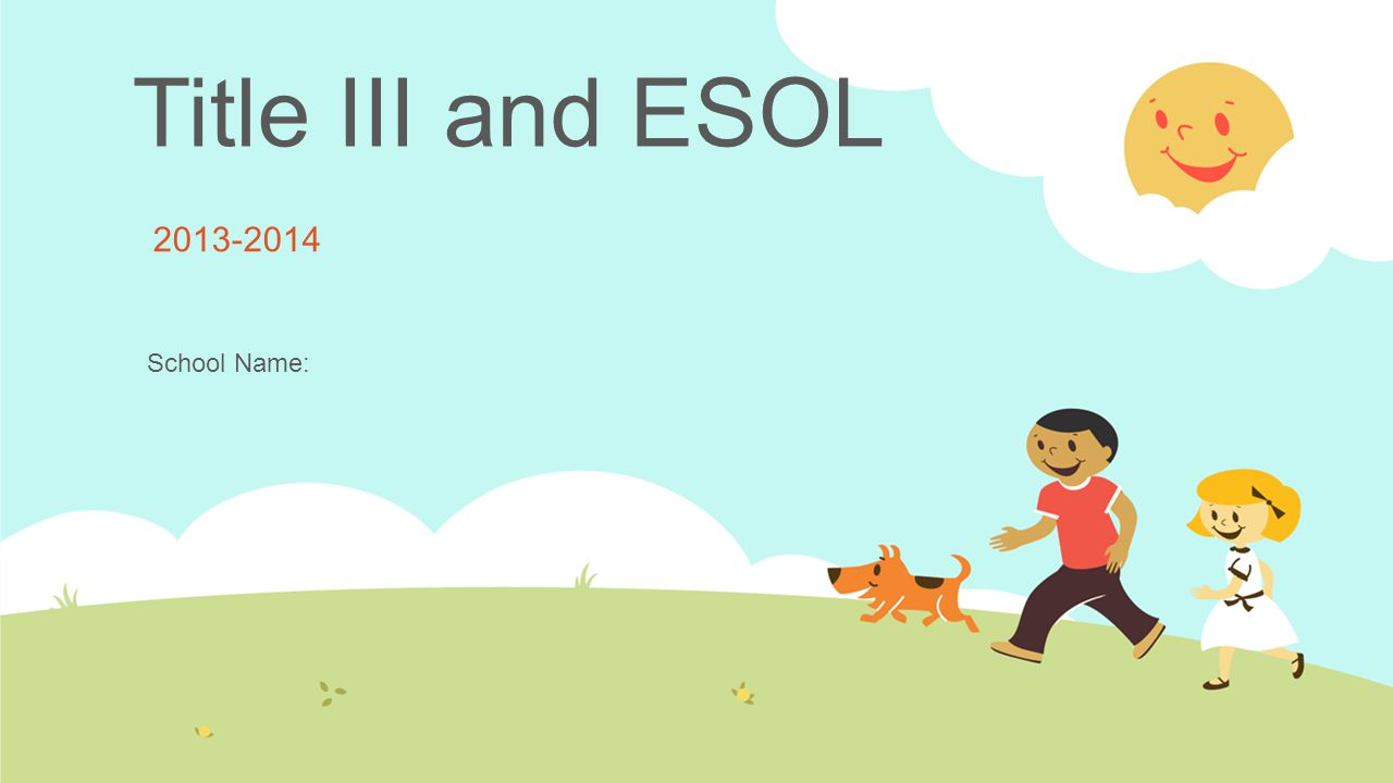 Title III and ESOL 2013-2014 School Name: