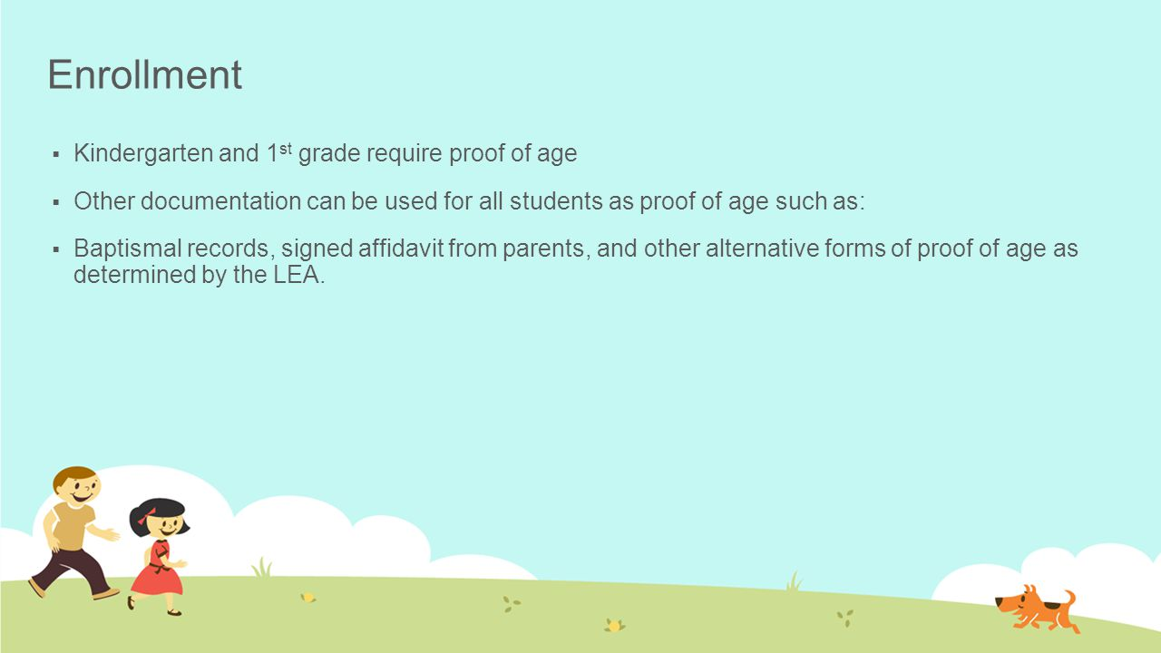 Enrollment Kindergarten and 1st grade require proof of age