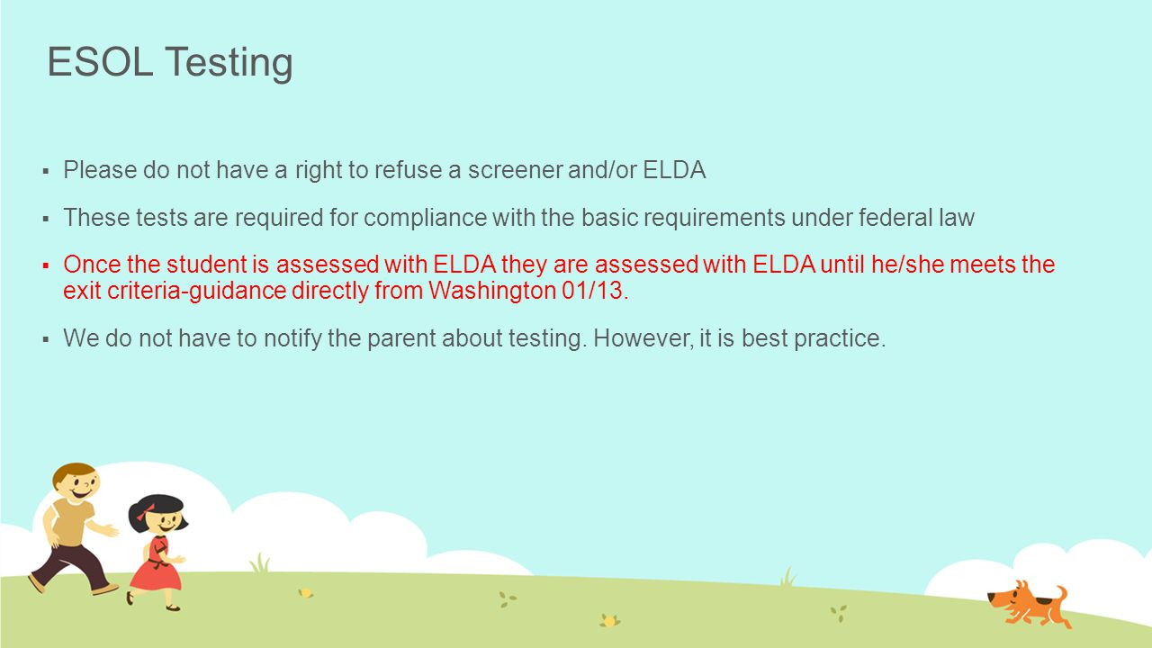 ESOL Testing Please do not have a right to refuse a screener and/or ELDA.