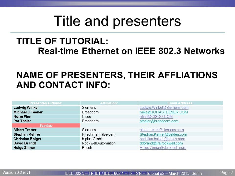 Title and presenters TITLE OF TUTORIAL: Real-time Ethernet on IEEE 802.3 Networks NAME OF PRESENTERS, THEIR AFFLIATIONS AND CONTACT INFO: