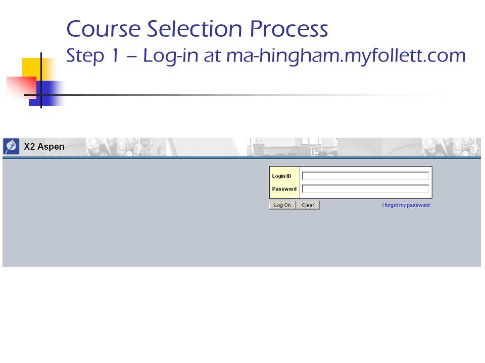 Course Selection Process Step 1 – Log-in at ma-hingham.myfollett.com