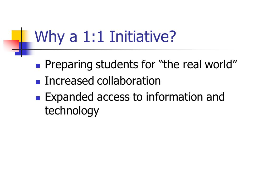 Why a 1:1 Initiative Preparing students for the real world