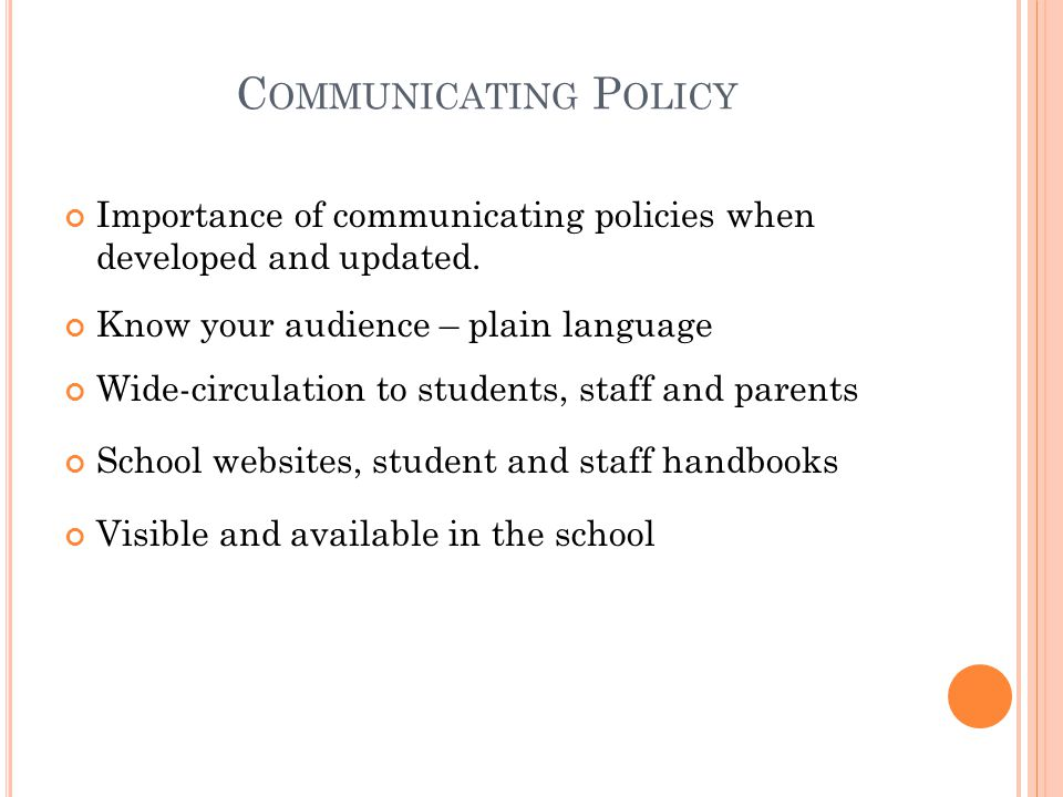 Communicating Policy Importance of communicating policies when developed and updated. Know your audience – plain language.