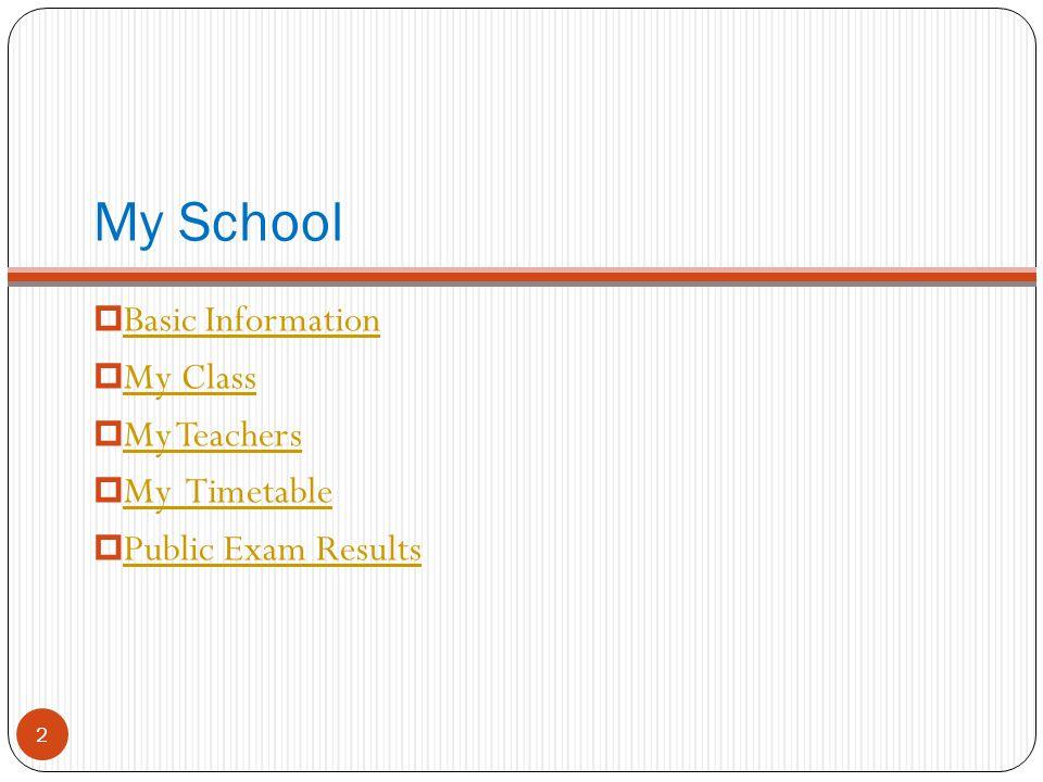 My School Basic Information My Class My Teachers My Timetable