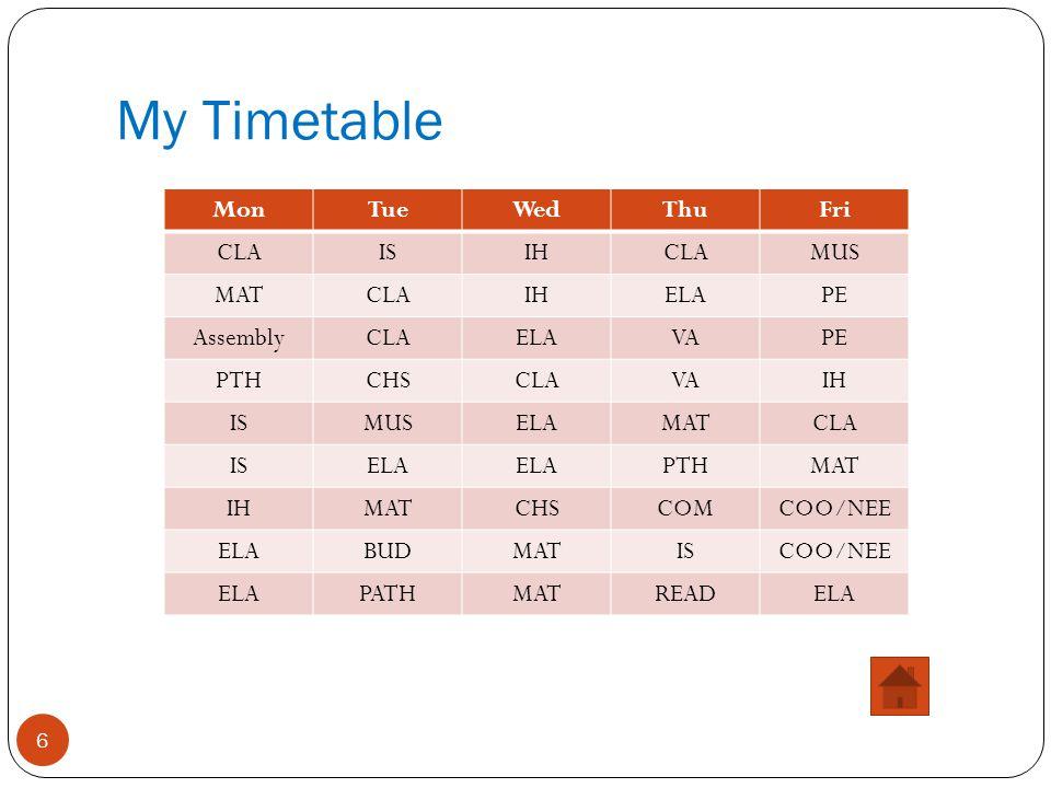 My Timetable Mon Tue Wed Thu Fri CLA IS IH MUS MAT ELA PE Assembly VA