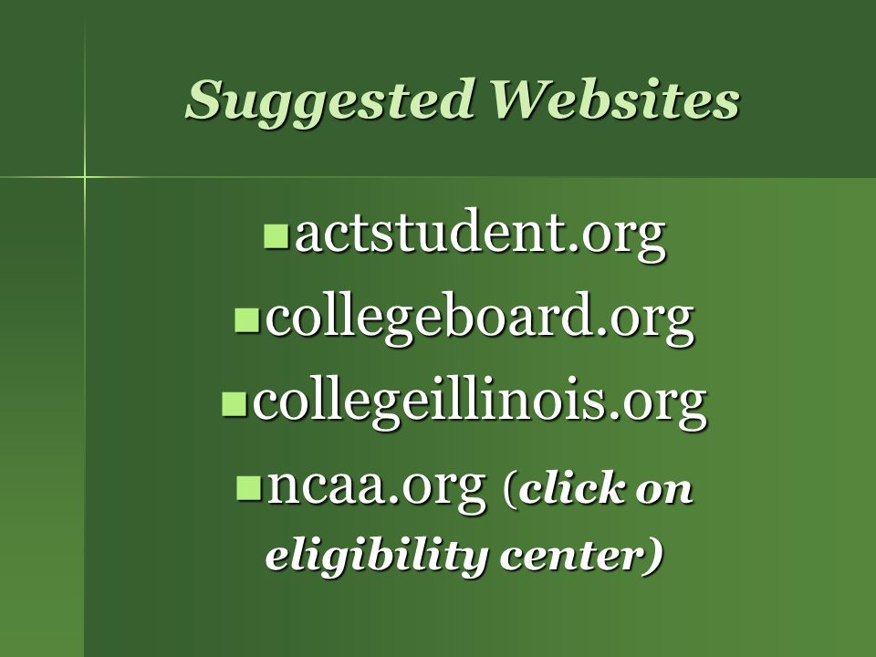 actstudent.org collegeboard.org collegeillinois.org ncaa.org (click on