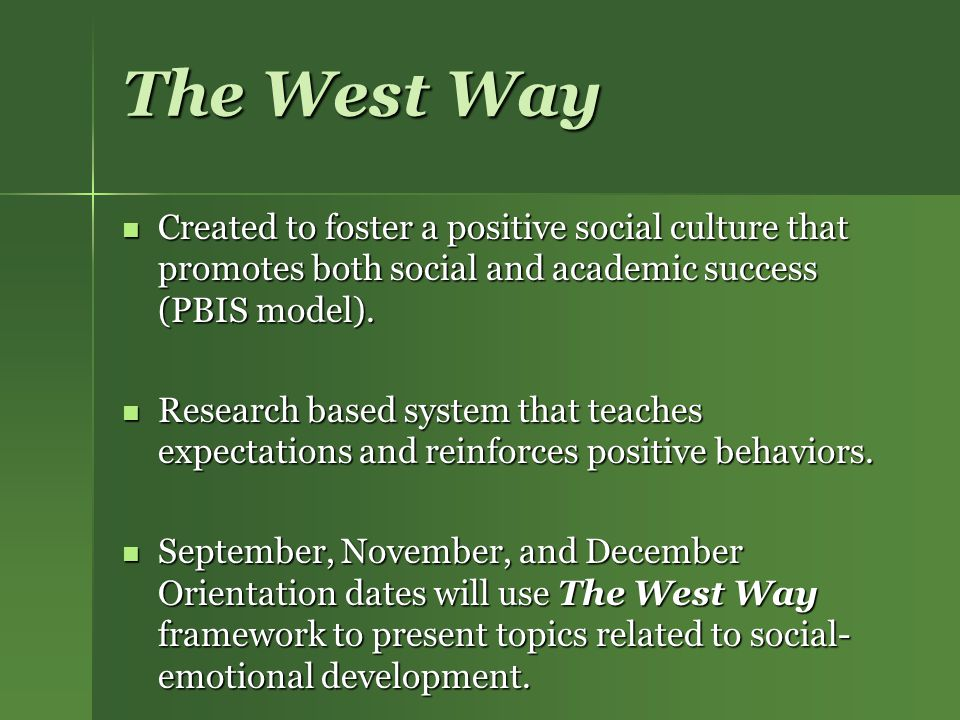 The West Way Created to foster a positive social culture that promotes both social and academic success (PBIS model).
