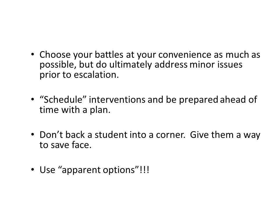 Choose your battles at your convenience as much as possible, but do ultimately address minor issues prior to escalation.