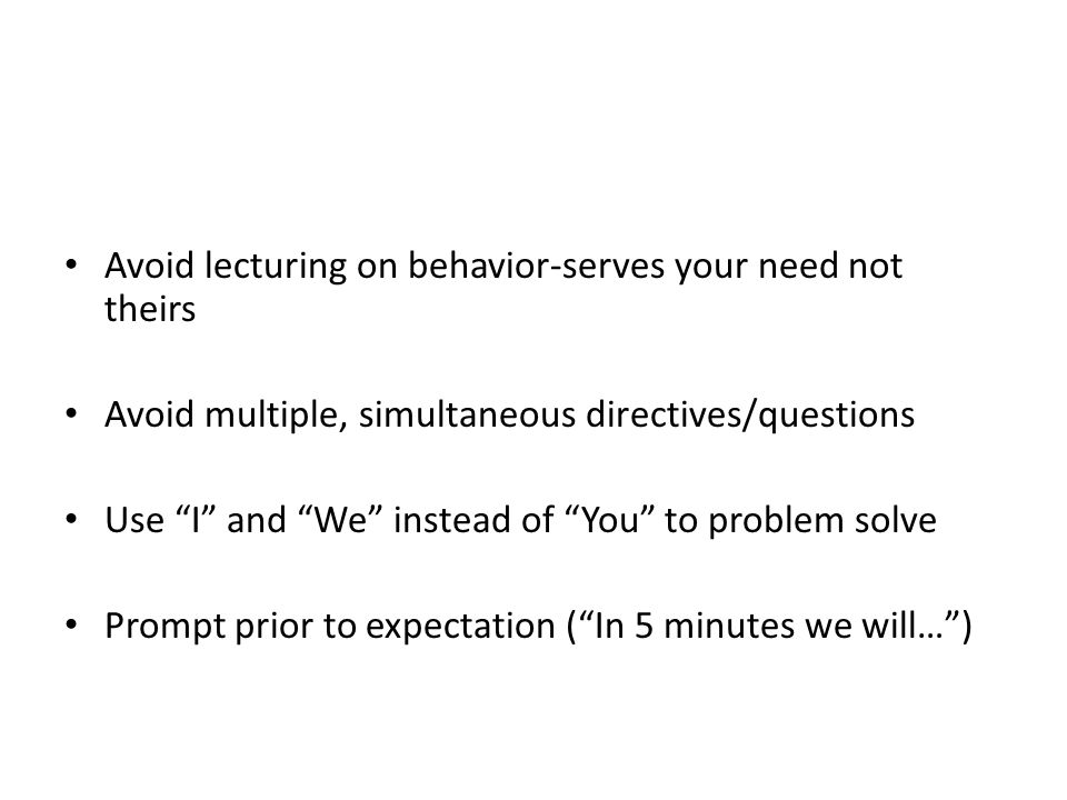 Avoid lecturing on behavior-serves your need not theirs