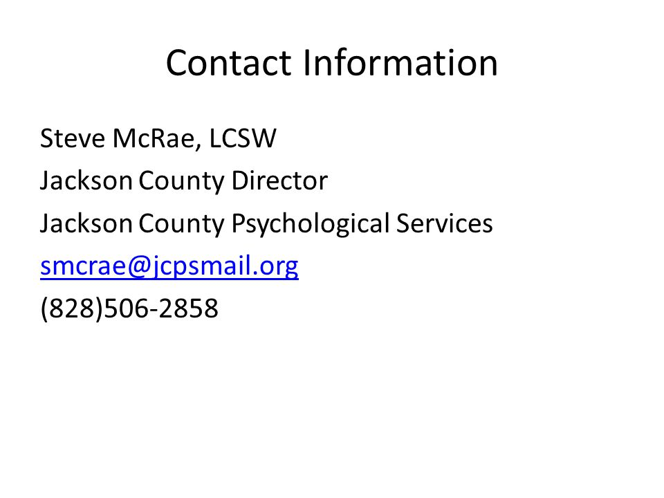 Contact Information Steve McRae, LCSW. Jackson County Director. Jackson County Psychological Services.