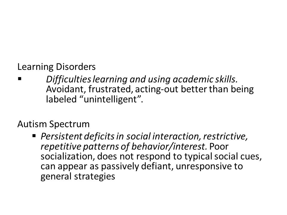 Learning Disorders Difficulties learning and using academic skills. Avoidant, frustrated, acting-out better than being labeled unintelligent .