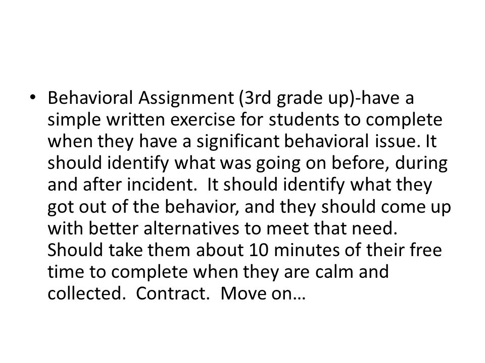 Behavioral Assignment (3rd grade up)-have a simple written exercise for students to complete when they have a significant behavioral issue.