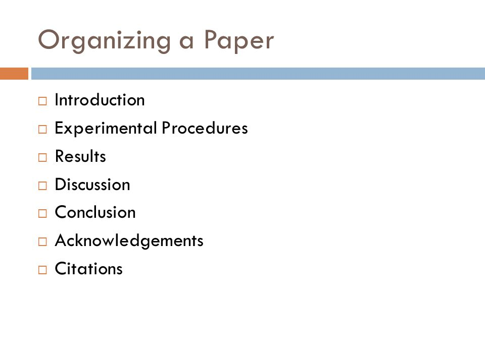 Organizing a Paper Introduction Experimental Procedures Results