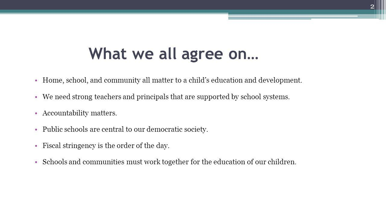 4/8/2017 What we all agree on… Home, school, and community all matter to a child's education and development.